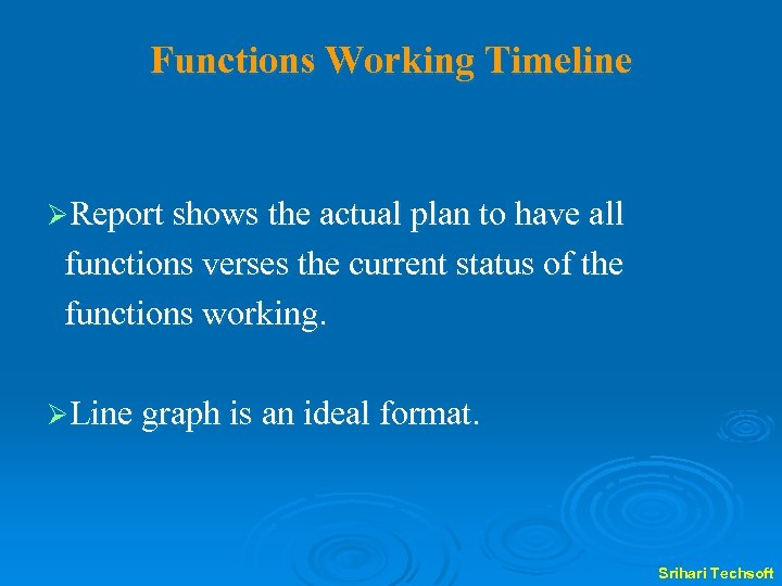 Functions Working Timeline ØReport shows the actual plan to have all functions verses the