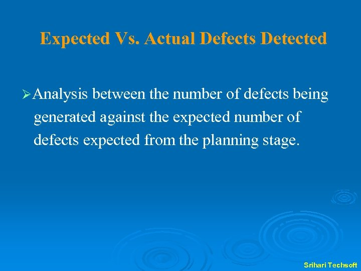 Expected Vs. Actual Defects Detected ØAnalysis between the number of defects being generated against