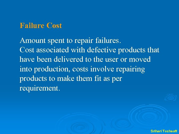 Failure Cost Amount spent to repair failures. Cost associated with defective products that have