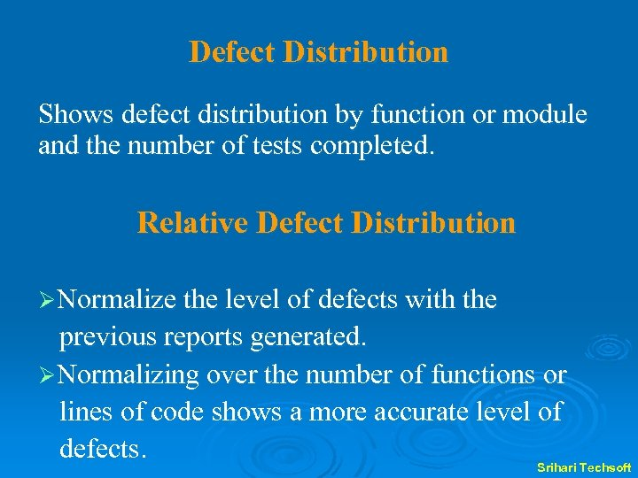 Defect Distribution Shows defect distribution by function or module and the number of tests