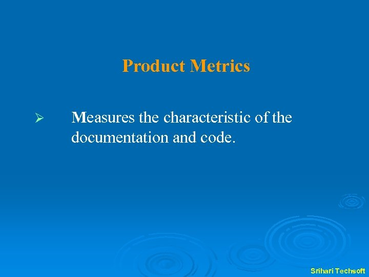 Product Metrics Ø Measures the characteristic of the documentation and code. Srihari Techsoft