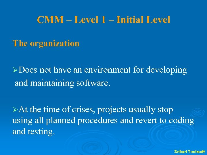 CMM – Level 1 – Initial Level The organization ØDoes not have an environment
