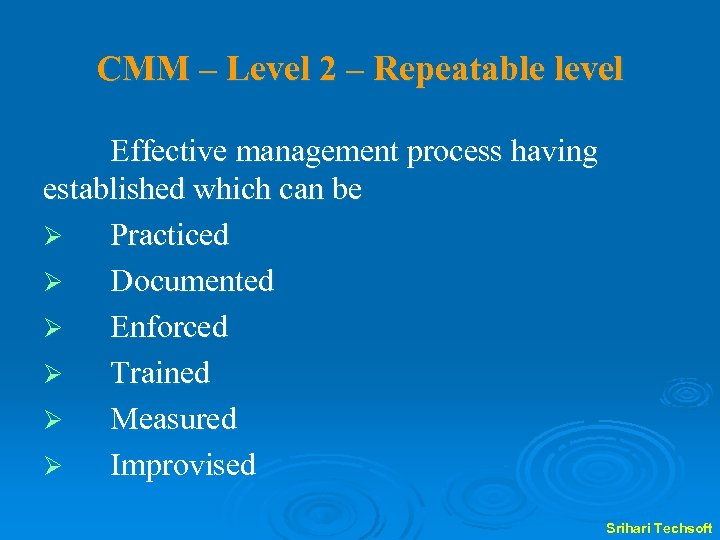 CMM – Level 2 – Repeatable level Effective management process having established which can