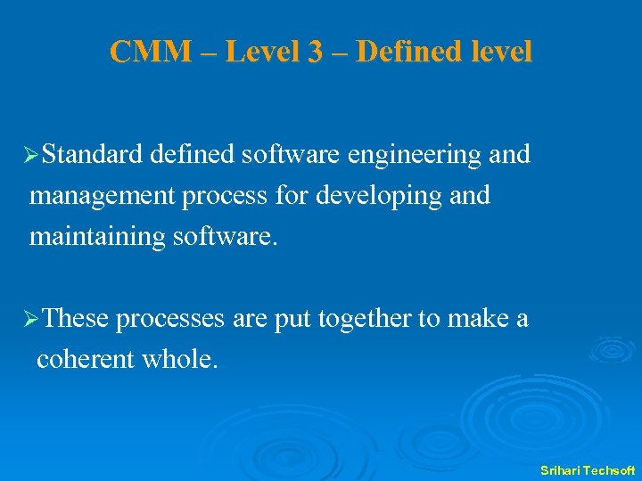 CMM – Level 3 – Defined level ØStandard defined software engineering and management process