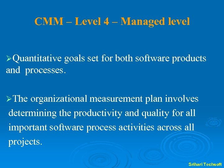 CMM – Level 4 – Managed level ØQuantitative goals set for both software products