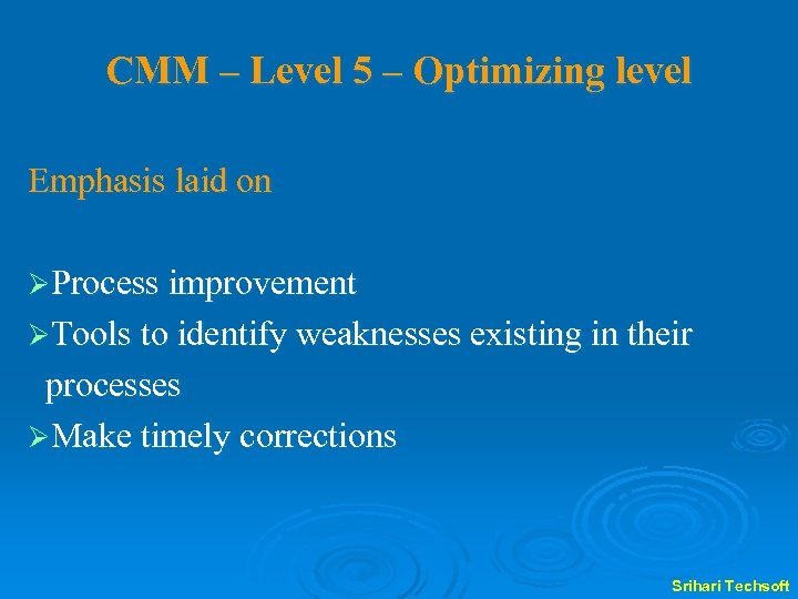 CMM – Level 5 – Optimizing level Emphasis laid on ØProcess improvement ØTools to