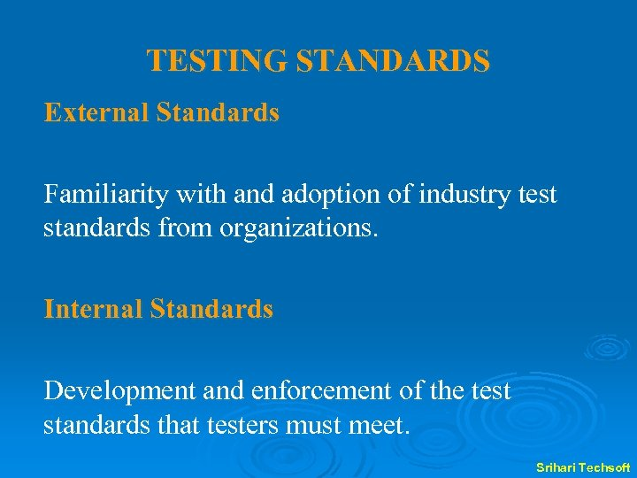 TESTING STANDARDS External Standards Familiarity with and adoption of industry test standards from organizations.