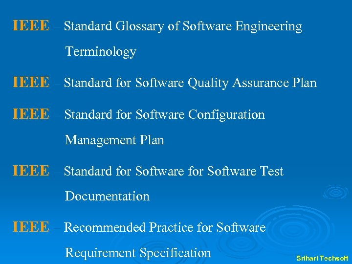 IEEE – Standard Glossary of Software Engineering Terminology IEEE – Standard for Software Quality