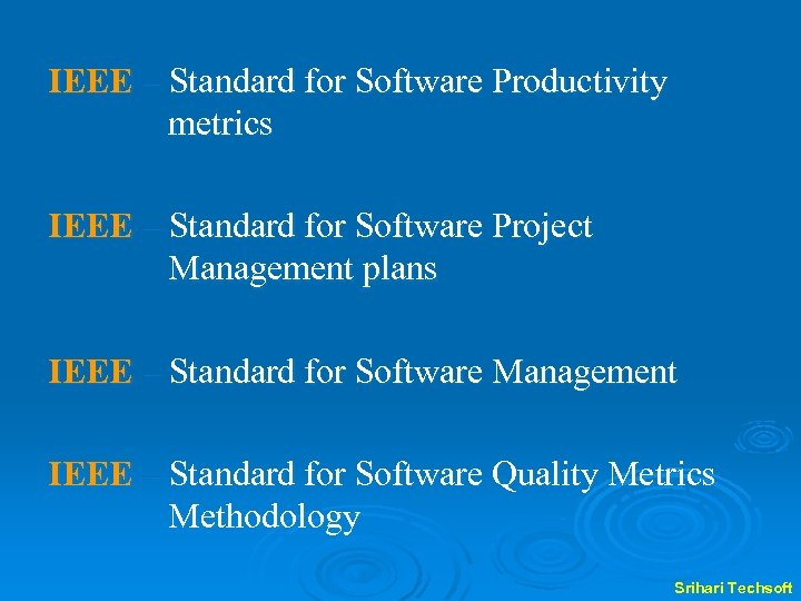 IEEE – Standard for Software Productivity metrics IEEE – Standard for Software Project Management