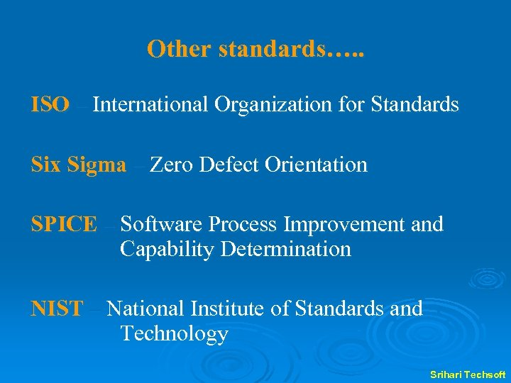 Other standards…. . ISO – International Organization for Standards Six Sigma – Zero Defect
