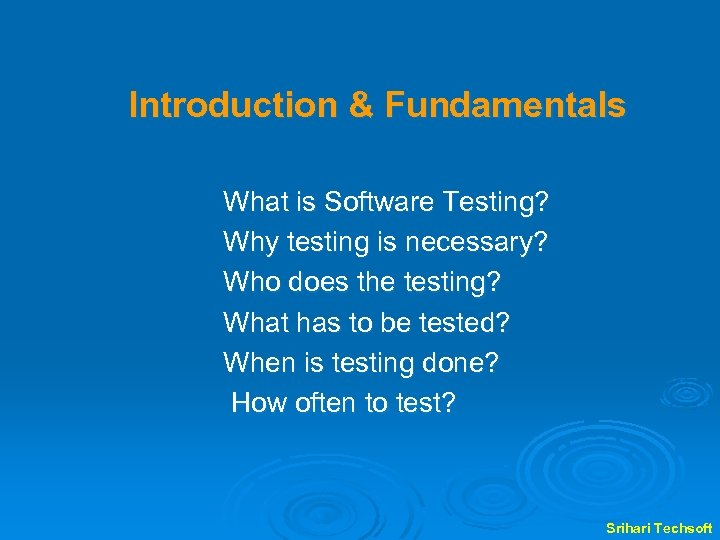 Introduction & Fundamentals What is Software Testing? Why testing is necessary? Who does the