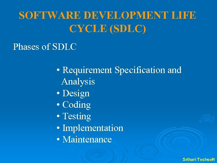 SOFTWARE DEVELOPMENT LIFE CYCLE (SDLC) Phases of SDLC • Requirement Specification and Analysis •