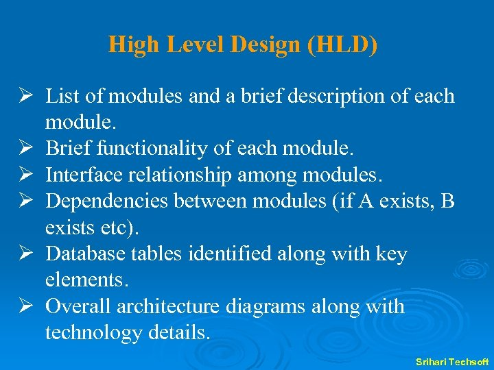 High Level Design (HLD) Ø List of modules and a brief description of each
