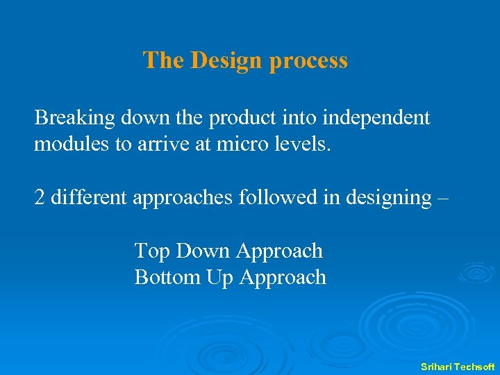 The Design process Breaking down the product into independent modules to arrive at micro