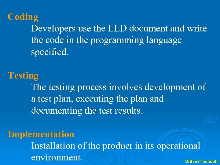 Coding Developers use the LLD document and write the code in the programming language