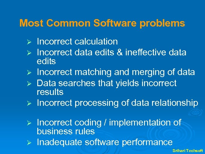 Most Common Software problems Ø Ø Ø Ø Incorrect calculation Incorrect data edits &
