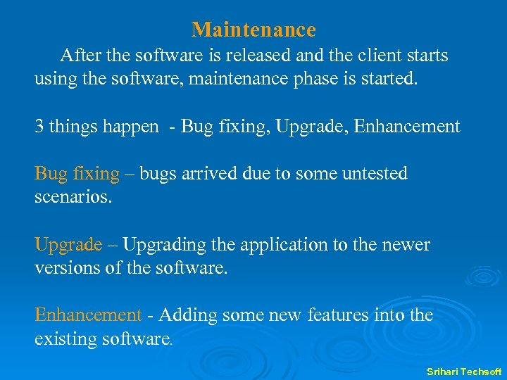 Maintenance After the software is released and the client starts using the software, maintenance