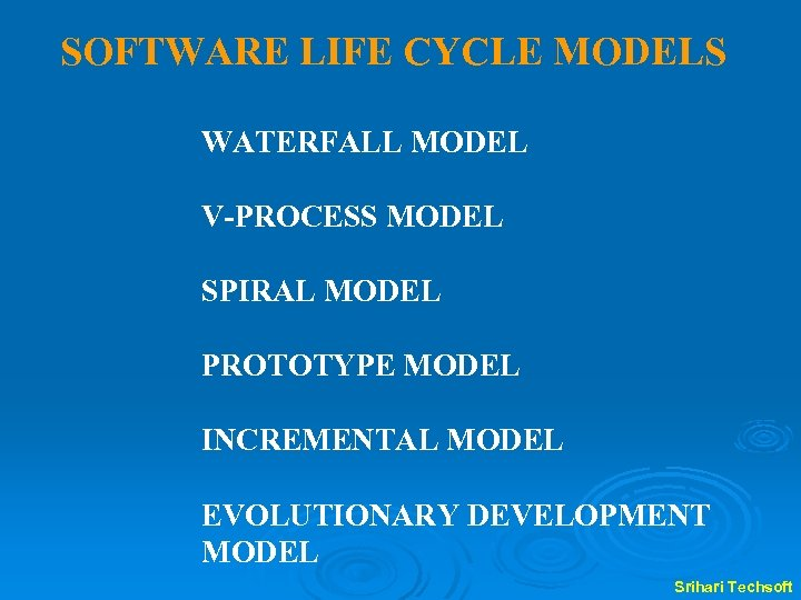 SOFTWARE LIFE CYCLE MODELS WATERFALL MODEL V-PROCESS MODEL SPIRAL MODEL PROTOTYPE MODEL INCREMENTAL MODEL