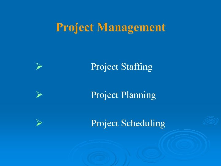 Project Management Ø Project Staffing Ø Project Planning Ø Project Scheduling