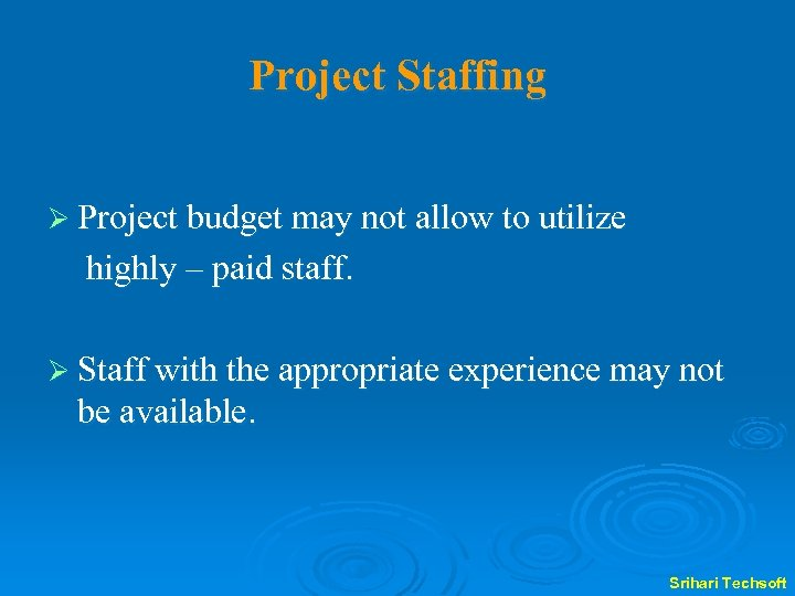 Project Staffing Ø Project budget may not allow to utilize highly – paid staff.