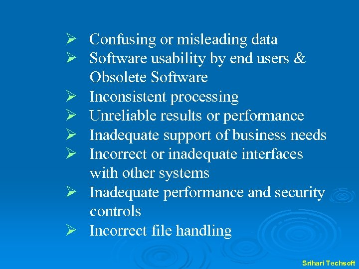 Ø Confusing or misleading data Ø Software usability by end users & Obsolete Software