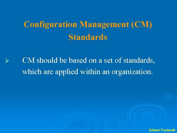 Configuration Management (CM) Standards Ø CM should be based on a set of standards,