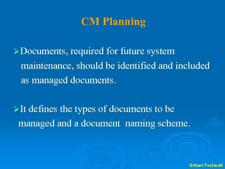 CM Planning ØDocuments, required for future system maintenance, should be identified and included as