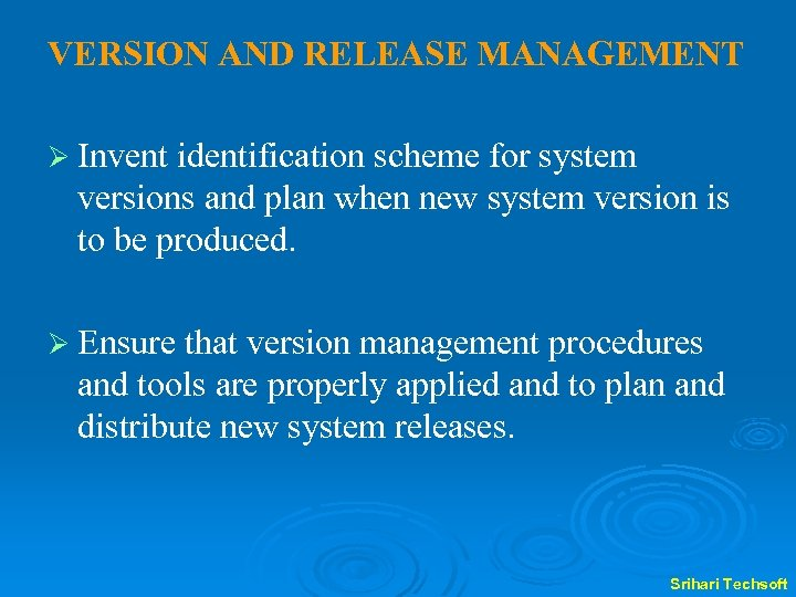 VERSION AND RELEASE MANAGEMENT Ø Invent identification scheme for system versions and plan when