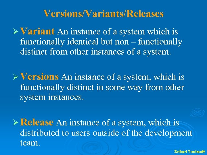 Versions/Variants/Releases Ø Variant An instance of a system which is functionally identical but non