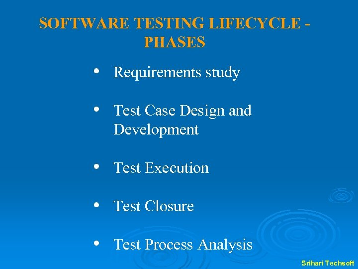 SOFTWARE TESTING LIFECYCLE PHASES • Requirements study • Test Case Design and Development •