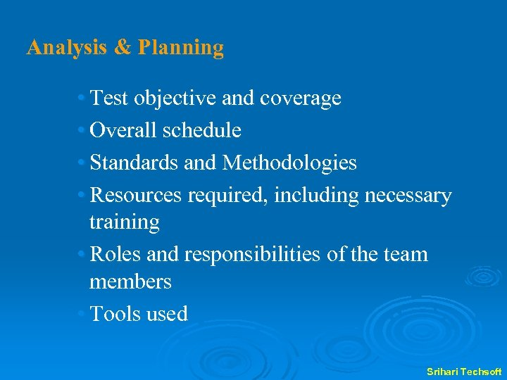 Analysis & Planning • Test objective and coverage • Overall schedule • Standards and