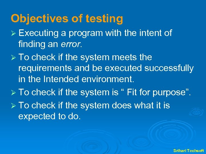Objectives of testing Ø Executing a program with the intent of finding an error.