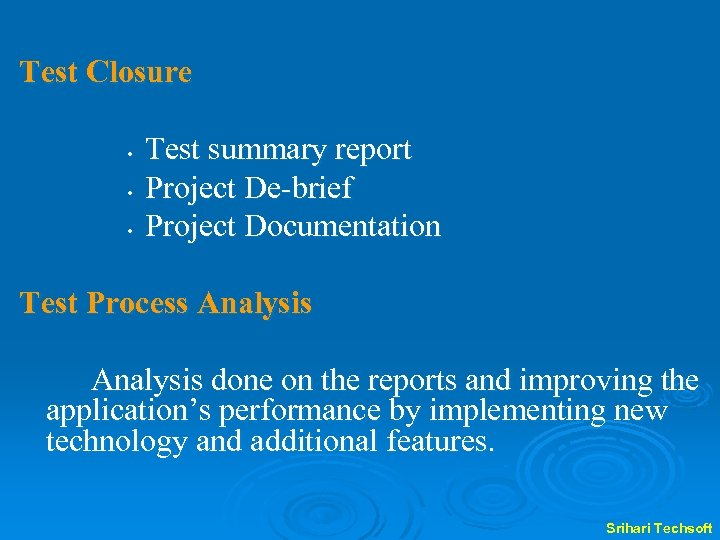 Test Closure • • • Test summary report Project De-brief Project Documentation Test Process