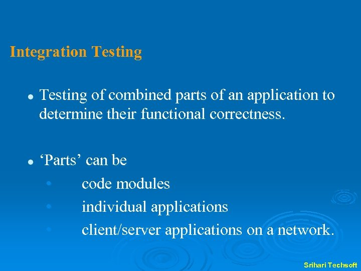 Integration Testing l l Testing of combined parts of an application to determine their