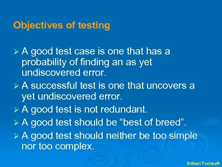 Objectives of testing Ø A good test case is one that has a probability