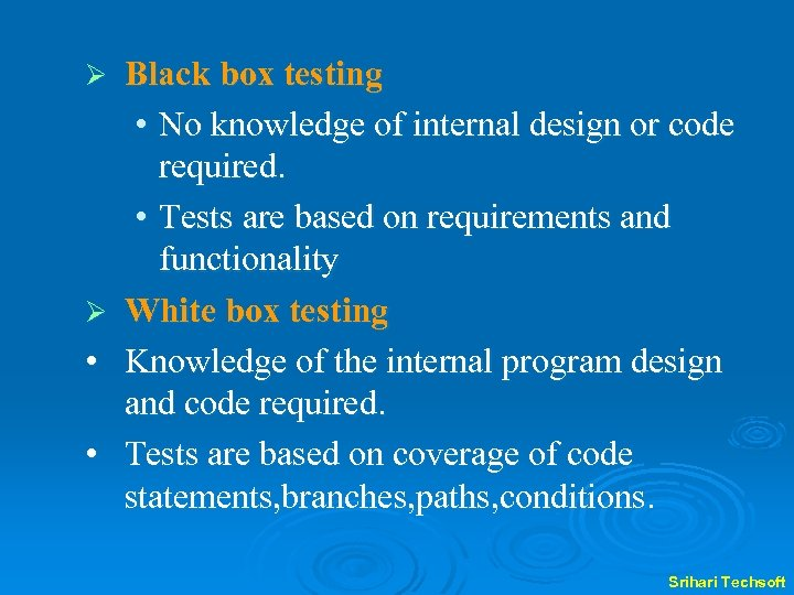 Ø Ø • • Black box testing • No knowledge of internal design or