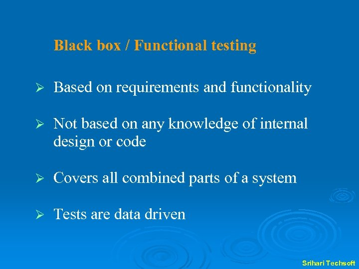 Black box / Functional testing Ø Based on requirements and functionality Ø Not based