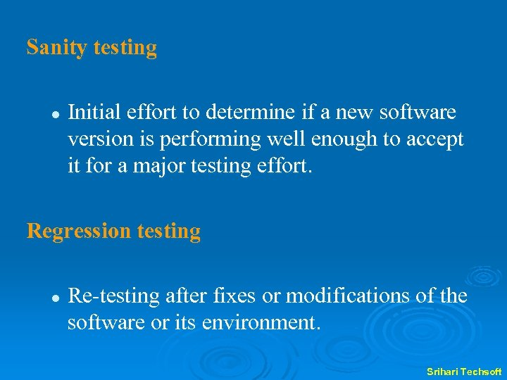Sanity testing l Initial effort to determine if a new software version is performing