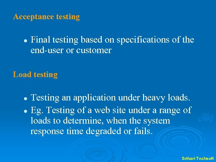 Acceptance testing l Final testing based on specifications of the end-user or customer Load