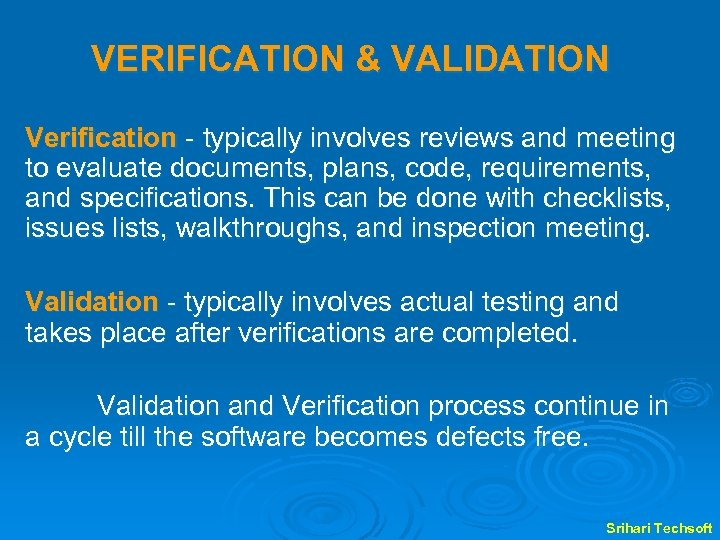 VERIFICATION & VALIDATION Verification - typically involves reviews and meeting to evaluate documents, plans,