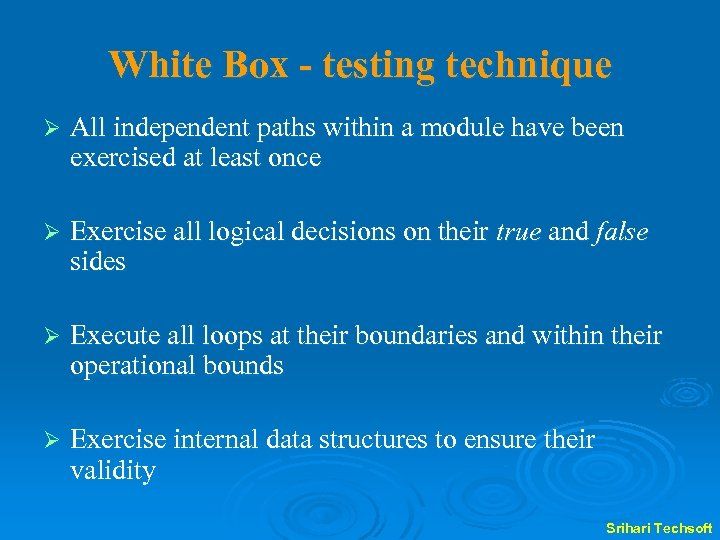 White Box - testing technique Ø All independent paths within a module have been