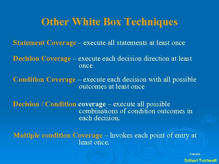 Other White Box Techniques Statement Coverage – execute all statements at least once Decision