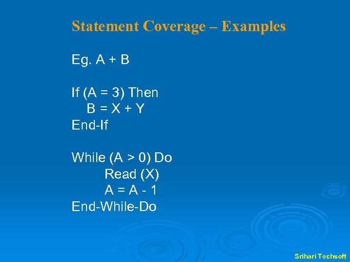 Statement Coverage – Examples Eg. A + B If (A = 3) Then B=X+Y