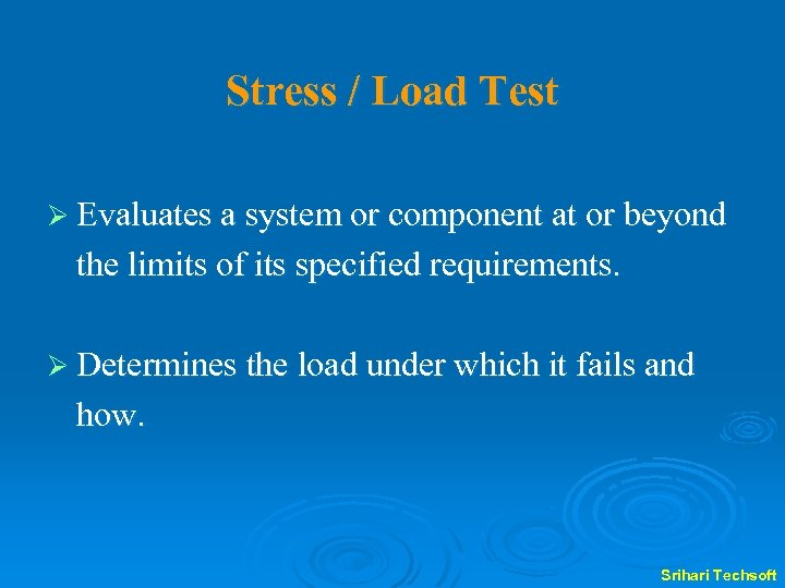 Stress / Load Test Ø Evaluates a system or component at or beyond the