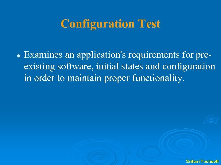 Configuration Test l Examines an application's requirements for preexisting software, initial states and configuration