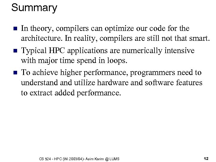 Summary n n n In theory, compilers can optimize our code for the architecture.