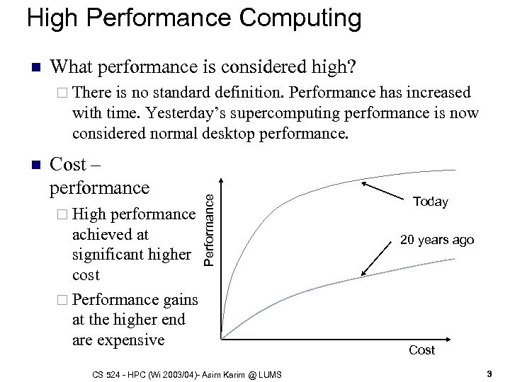 High Performance Computing n What performance is considered high? is no standard definition. Performance