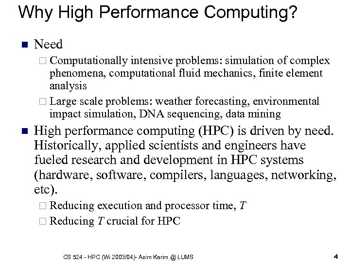 Why High Performance Computing? n Need ¨ Computationally intensive problems: simulation of complex phenomena,