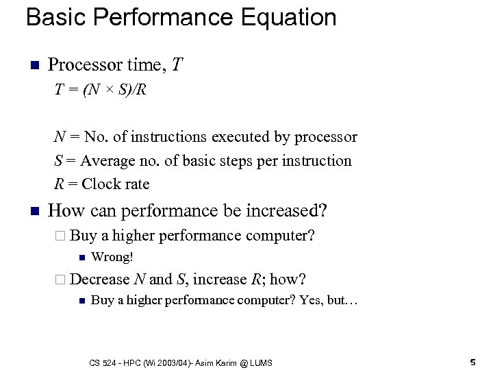 Basic Performance Equation n Processor time, T T = (N × S)/R N =