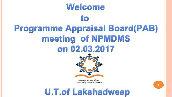 Welcome to Programme Appraisal Board(PAB) meeting of NPMDMS on 02. 03. 2017 U. T.